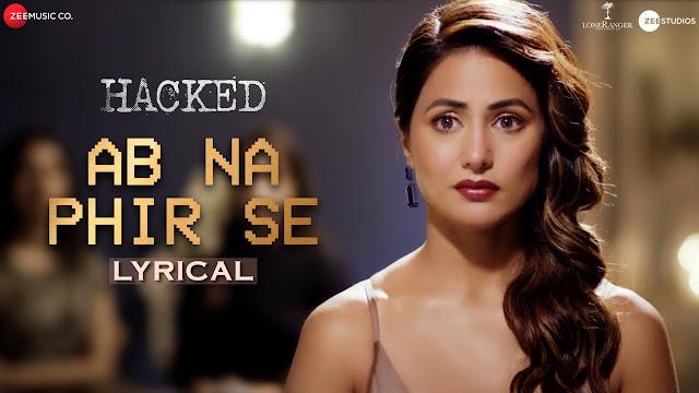 Ab Na Phir Se Lyrical - Hacked  Hina Khan Rohan Shah - friendslyrics.com