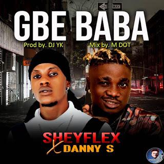 MUSIC: Sheyflex Ft. Danny S – Gbe Baba