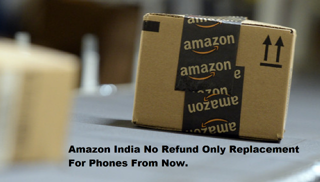 No Refunds only Replacement For Phone Which are Purchsed From amazon.in (amazon India)