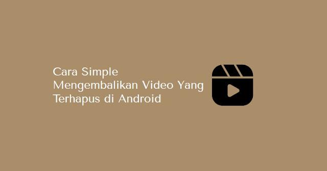 cara simple mengembalikan video terhapus