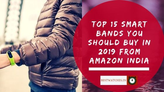 Top 15 Smart Bands you should buy in 2019 from Amazon India: Bestwatches