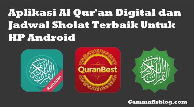 Aplikasi Al Qur'an Digital dan Jadwal Sholat Terbaik Untuk HP Android