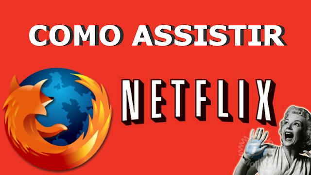 Como assistir Netflix Firefox