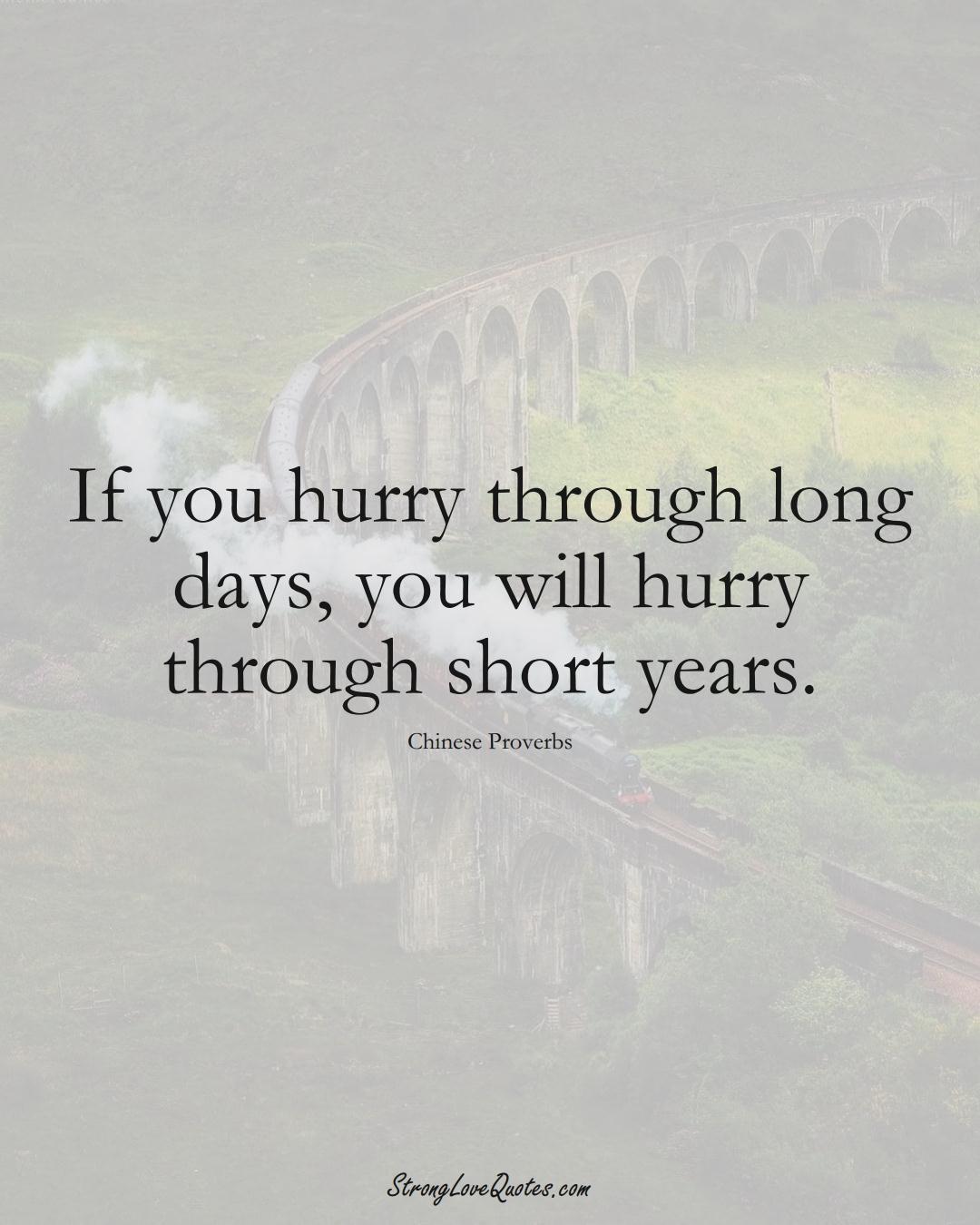 If you hurry through long days, you will hurry through short years. (Chinese Sayings);  #AsianSayings