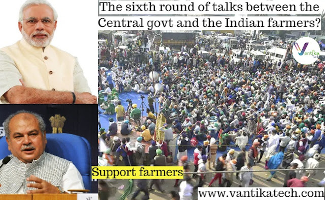 The sixth round of talks between the Central govt and the Indian farmers?
