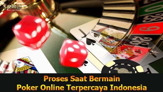 Proses Saat Bermain Poker Online Terpercaya Indonesia