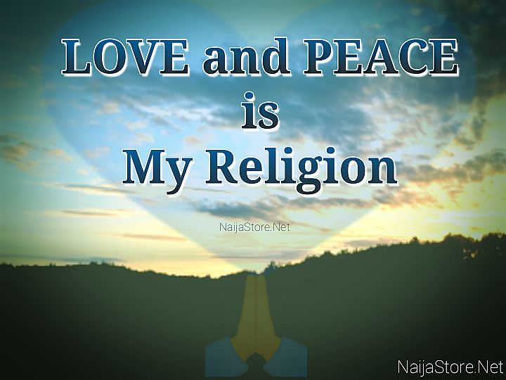 Humanity: LOVE and PEACE is My Religion - Inspirational Quotes