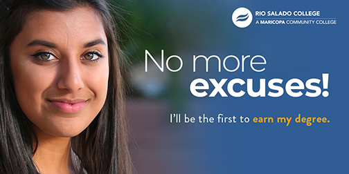 Poster featuring a young woman smiling at camera.  Rio Salado logo.  Text: No More Excuses! I'm the First to earn my degree.