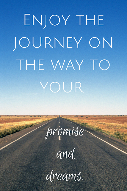 Single mom tips: Enjoy the journey on the way to your promise and dreams.