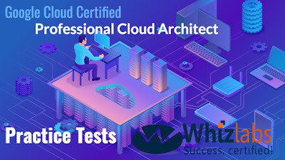 best Whizlabs Practice teste to pass Google Cloud Certified Professional Cloud Architect in 2020