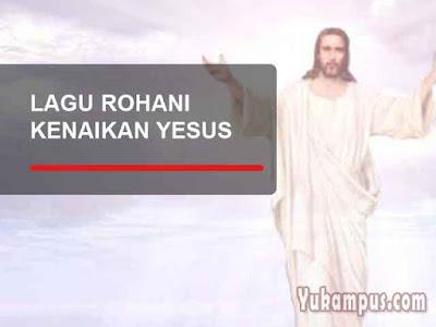 lirik lagu rohani kenaikan tuhan yesus kristus