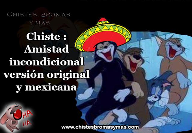 Chiste : Amistad incondicional versión original y mexicana, mi amigo no ha regresado del campo de batalla, señor.  Solicito permiso para ir a buscarlo - dijo un soldado a su teniente.