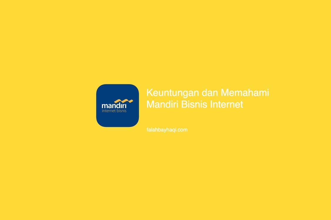 Keuntungan Dan Memahami Mandiri Bisnis Internet Falahbayhaqi Com Blog Media Informasi Dan Teknologi