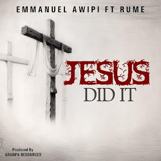"AUDIO + VIDEO: EMMANUEL AWIPI - ""JESUS DID IT""   FEAT. RUME    @awipiemmanuel"