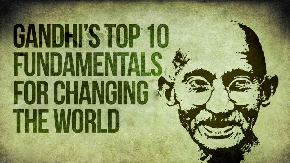Gandhi's 10 Fundamentals: How To Change The World
