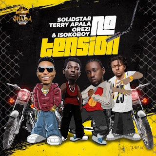 "Solidstar ft. Terry Apala, Orezi & Isoko Boy - ""No Tension"""