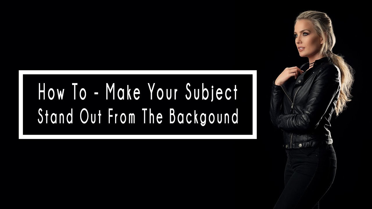 Make Your Subject Stand Out From The Background