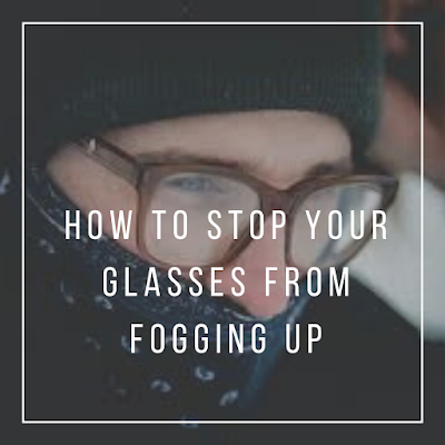 How To Stop Glasses From Fogging Up