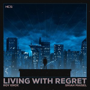 Living With Regret Lyrics - ROY KNOX & Shiah Maisel