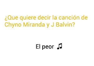 Significado de la canción El Peor Chyno Miranda J Balvin.