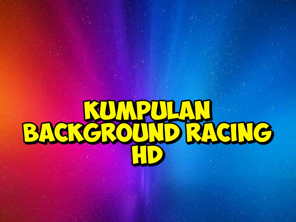 Download 7700 Koleksi Background Racing Hd Gratis Terbaik