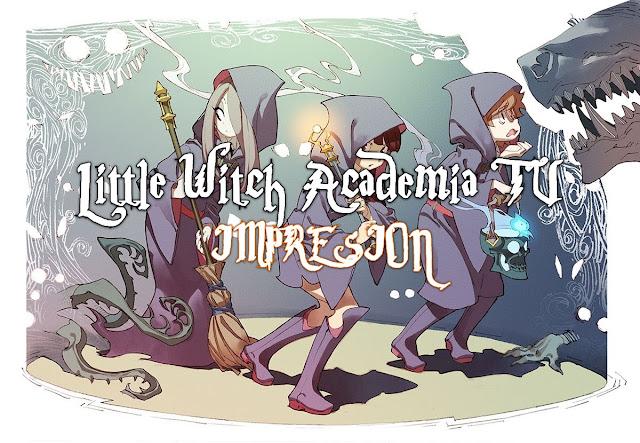 Little Witch Academia TV [Primera impresion] Invierno 2017