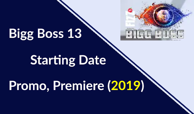 Bigg Boss Season 13 Starting Date, Promo, Premiere (Timings 2019)