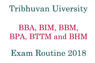 Exam Routine for BBA, BIM, BBM, BPA, BTTM and BHM Regular Examination 2018