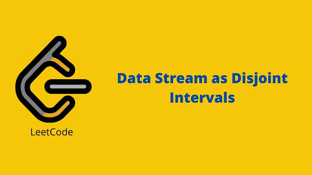 Leetcode Data Stream as Disjoint Intervals problem solution