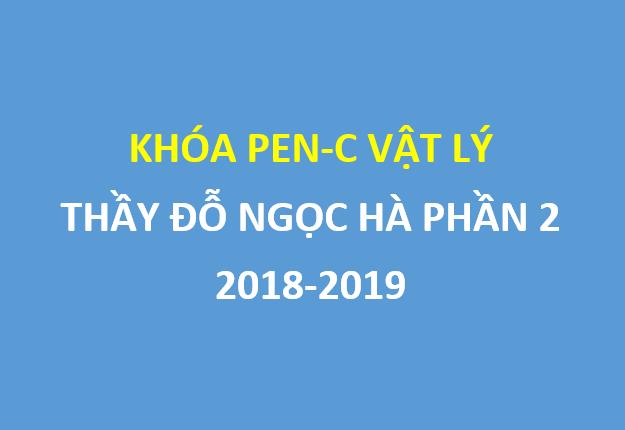 [HOCMAI] Khóa PEN-C vật lý  2018-2019 siêu hot phần 2