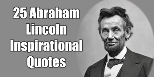 Abraham Lincoln Quotes On Life Amazing 25 Abraham Lincoln Inspirational Quotes To Be A Great Leader