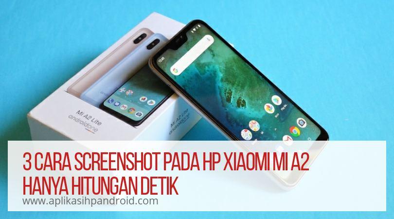 Cara gampang screen capture pada hp Xiaomi Mi A2