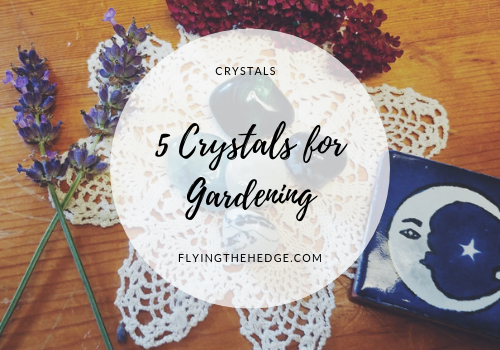 5 Crystals for Gardening