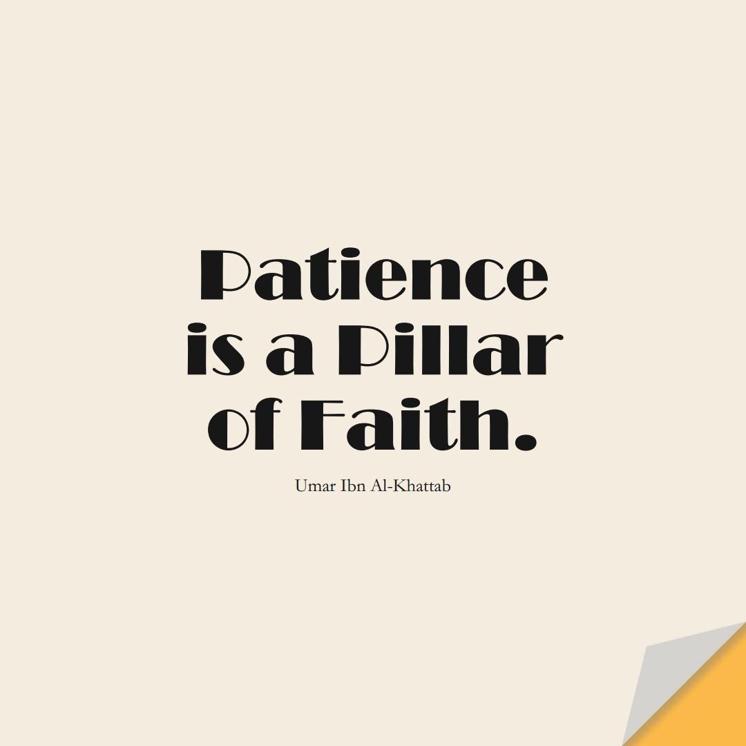 Patience is a pillar of faith. (Umar Ibn Al-Khattab);  #UmarQuotes