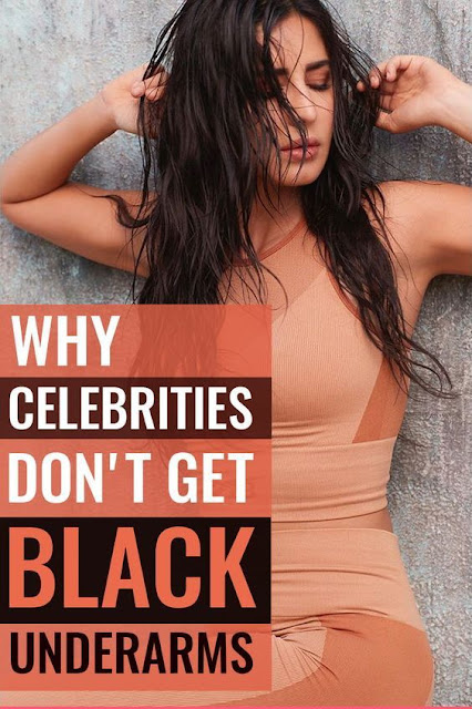Why Celebrities don't get Black Underarms? Here's their secret!