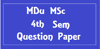 Msc 4th Sem Previous Question Papers of Mdu (Maharshi Dayanand University)