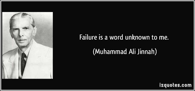 Failure is word unknown to me. Muhammad Ali Jinnah