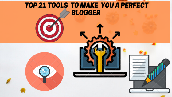 Top 21 tools to make you a perfect blogger.