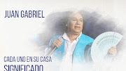 Cada Uno a Su Casa Significado de la Canción Juan Gabriel