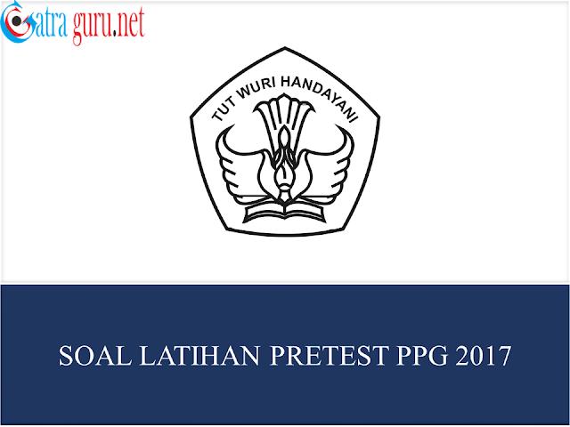 Soal Pretest PPG Guru Tahun 2017