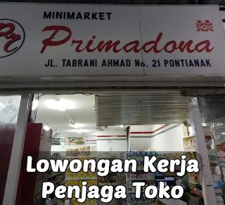 Lowongan Kerja Penjaga Toko Minimarket Primadona Pontianak