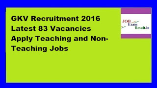 GKV Recruitment 2016 Latest 83 Vacancies Apply Teaching and Non-Teaching Jobs