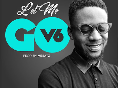 DOWNLOAD MP3: V6 - Let Me Go (Prod. Mbeatz)