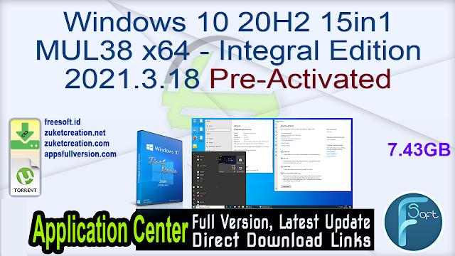 Windows 10 20H2 15in1 MUL38 x64 – Integral Edition 2021.3.18 Pre-Activated