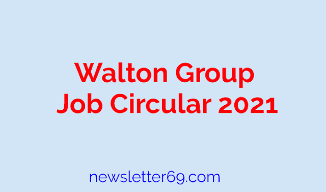 Walton Group Job Circular 2021 - Newsletter69.com
