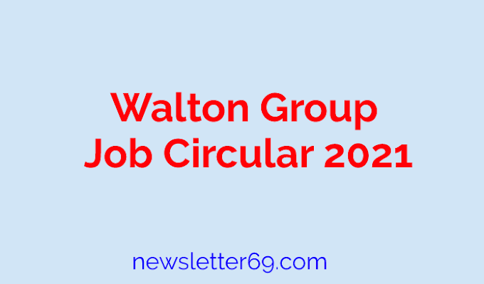 Walton Group Recruitment Notice | Walton Group Job Circular 2021