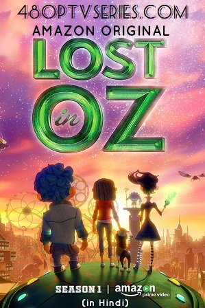Free Download Hindi Dubbed TV Series Lost in Oz Season 1 Full Hindi Dubbed Download 720p
