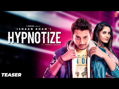 Hypnotize Lyrics – Ishaan Khan | Ruhani Sharma
