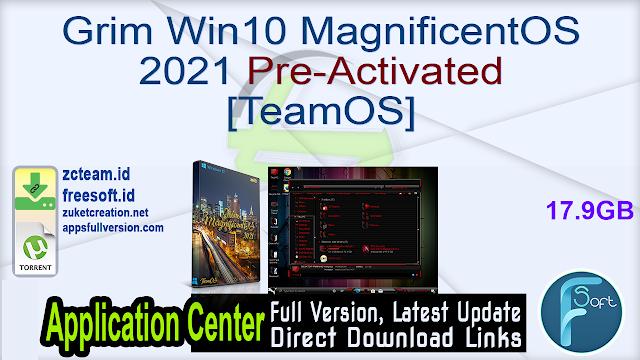 Grim Win10 MagnificentOS 2021 Pre-Activated [TeamOS]_ ZcTeam.id