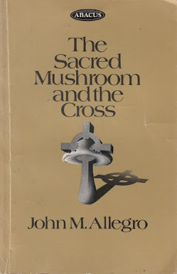 The Sacred Mushroom and the Cross by John Marco Allegro